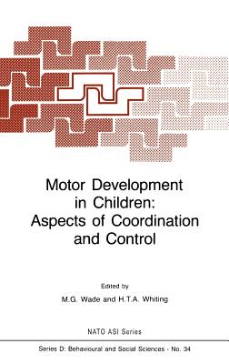 Motor Development in Children: Aspects of Coordination and Control - Wade, Karil, and Wade, M G (Editor), and Whiting, H T a (Editor)