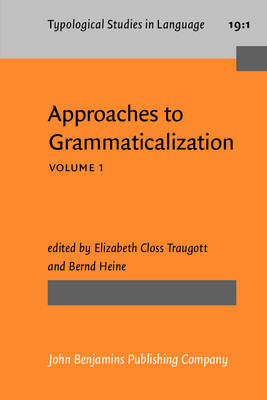 Approaches to Grammaticalization: Theoretical and ,Methodological Issues v. 1 - Traugott, Elizabeth Closs (Editor), and Heine, Bernd (Editor)