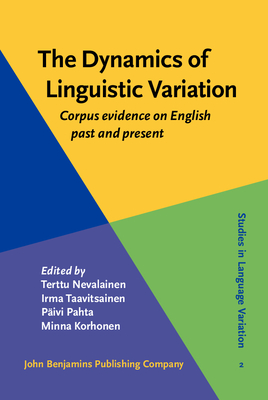 The Dynamics of Linguistic Variation: Corpus Evidence on English Past and Present - Nevalainen, Terttu, Prof. (Editor), and Taavitsainen, Irma, Prof. (Editor), and Pahta, Paivi, Prof. (Editor)