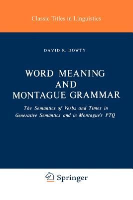 Word Meaning and Montague Grammar: The Semantics of Verbs and Times in Generative Semantics and in Montague's Ptq - Dowty, David R