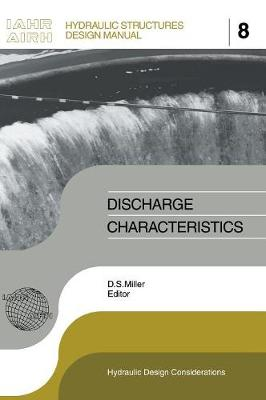 Discharge Characteristics: Iahr Hydraulic Structures Design Manuals 8 - Miller, Ron, Sr., and Miller, D S (Editor), and Miller, Donald S