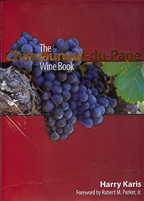 The Chateauneuf-Du-Pape Wine Book - Karis, Harry, and Parker, Robert M, Jr. (Foreword by)