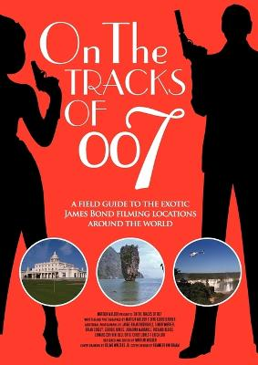 On the Tracks of 007 - Mulder, Martijn, and Kloosterboer, Dirk, and Hamilton, Guy (Foreword by)