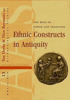 Ethnic Constructs in Antiquity: The Role of Power and Tradition - Derks, Ton (Editor), and Roymans, Nico (Editor)