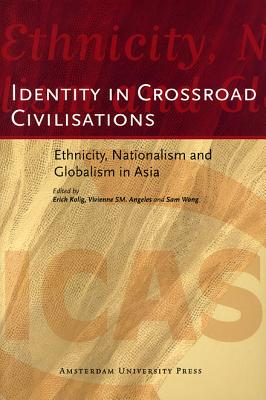 Identity in Crossroad Civilisations: Ethnicity, Nationalism and Globalism in Asia - Kolig, Erich (Editor), and Angeles, Vivienne S M (Editor), and Wong, Sam (Editor)