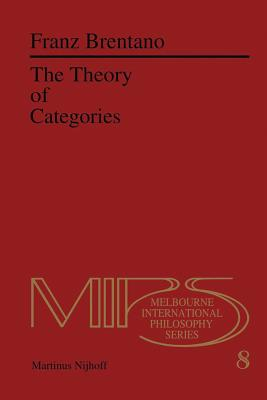 The Theory of Categories - Brentano, F C, and Chisholm, Roderick M (Translated by), and Guterman, Norbert (Translated by)
