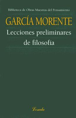 Lecciones Preliminares de Filosofia - Morente, Manuel Garcia, and Pucciarelli, Eugenio (Prologue by), and Frondizi, Risieri (Prologue by)
