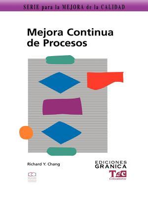 Mejora Continua de Procesos: Guia Practica Para Mejorar Procesos y Lograr Resultados Medibles - Chang, Richard Y, Ph.D., and Fiser, Olga (Translated by)