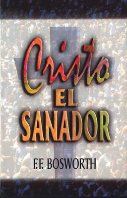 Cristo El Sanador: Christ the Healer - Bosworth, F F