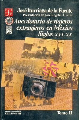 Anecdotario de Viajeros Extranjeros en Mexico: Siglos XVI-XX, II - de la Fuente, Jose Iturriaga