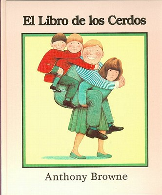 El Libro de los Cerdos - Browne, Anthony, and Brown, Anthony, and Esteva, Carmen (Translated by)