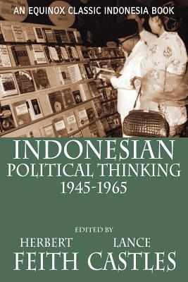 Indonesian Political Thinking 1945-1965 - Feith, Herbert (Editor), and Castles, Lance (Editor)