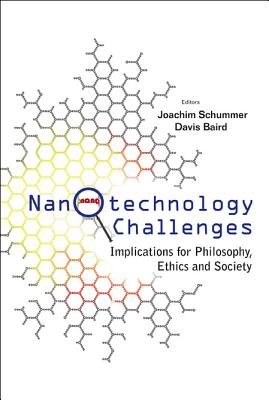 Nanotechnology Challenges: Implications for Philosophy, Ethics and Society - Schummer, Joachim (Editor), and Baird, Davis (Editor)
