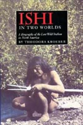Ishi in Two Worlds: A Biography of the Last Wild Indian in North America, Deluxe Illustrated Edition in Large Format - Kroeber, Theodora