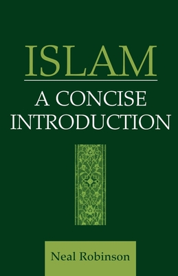 Islam: A Concise Introduction - Robinson, Neal, and Robinson, Neal (Preface by)