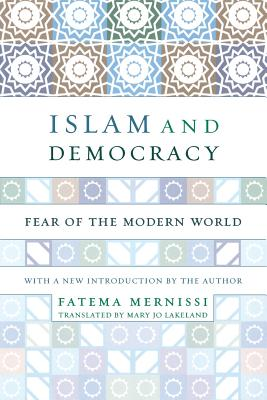 Islam and Democracy: Fear of the Modern World with New Introduction - Mernissi, Fatema (Introduction by), and Mernissi, Fatima
