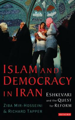 Islam and Democracy in Iran: Eshkevari and the Quest for Reform - Mir-Hosseini, Ziba, and Tapper, Richard, and Eshkevari, Hasan Yousefi