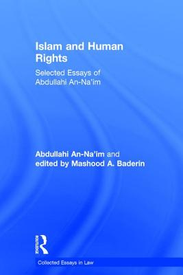 Islam and Human Rights: Selected Essays of Abdullahi An-Na'im - Baderin, Mashood A., Professor, and An-Na'im, Abdullahi, and Campbell, Tom D., Professor (Series edited by)