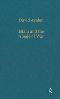 Islam and the Abode of War: Military Slaves and the Adversaries of Islam - Ayalon, David