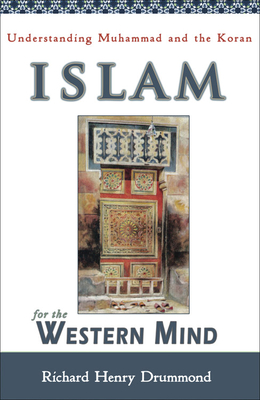 Islam for the Western Mind: Understanding Muhammad and the Koran - Drummond, R H, and Drummond, Richard Henry