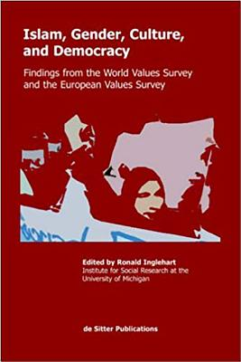 Islam, Gender, Culture, and Democracy: Findings from the World Values Survey and the European Values Survey - Inglehart, Ronald (Editor)