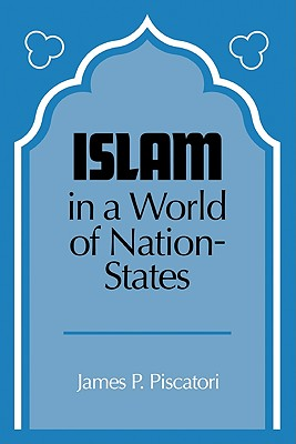 Islam in a World of Nation-States - Poscatori, James P