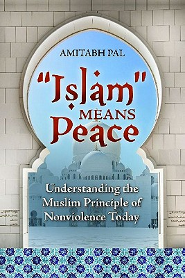 """islam"" Means Peace: Understanding the Muslim Principle of Nonviolence Today - Pal, Amitabh"