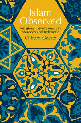 Islam Observed: Religious Development in Morocco and Indonesia - Geertz, Clifford