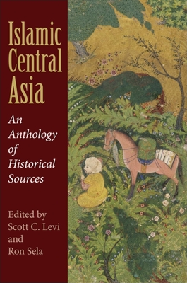Islamic Central Asia: An Anthology of Historical Sources - Levi, Scott C (Editor)