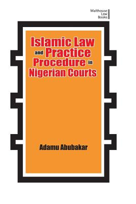Islamic Law and Practice Procedure in Nigerian Courts - Abubakar, Adamu