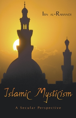 Islamic Mysticism: A Secular Perspective - Al-Rawandi, Ibn, and Ibn