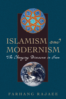 Islamism and Modernism: The Changing Discourse in Iran - Rajaee, Farhang