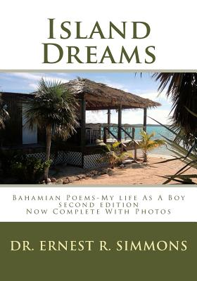 Island Dreams: Bahamian Poems -My Life as a Boy - Simmons, Dr Ernest R