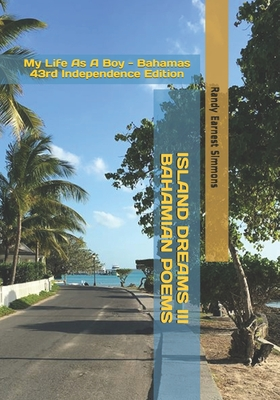 Island Dreams III - Bahamian Poems: My Life as a Boy - Bahamas 43rd Independence Edition - Simmons, Randy Earnest, and McCartney D M, Dr Donald M (Foreword by)