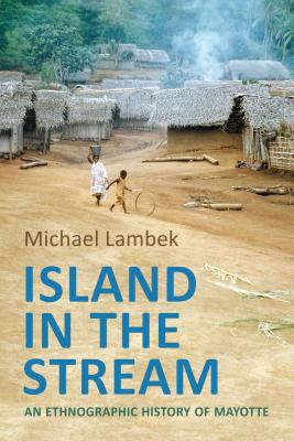 Island in the Stream: An Ethnographic History of Mayotte - Lambek, Michael, and Jackson, Michael D (Foreword by)