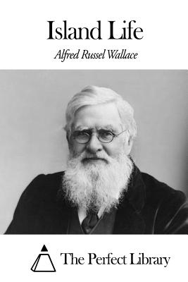 Island Life - Wallace, Alfred Russel, and The Perfect Library (Editor)