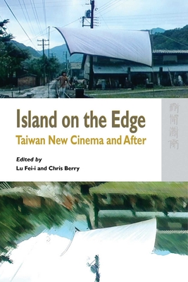 Island on the Edge: Taiwan New Cinema and After - Feii Lu (Editor), and Berry, Chris (Editor)
