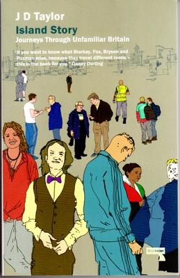 Island Story: Journeys Through Unfamiliar Britain - Taylor, J. D.