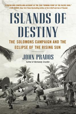 Islands of Destiny: The Solomons Campaign and the Eclipse of the Rising Sun - Prados, John