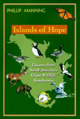 Islands of Hope: Lessons from North America's Great Wildlife Sanctuaries - Manning, Phillip
