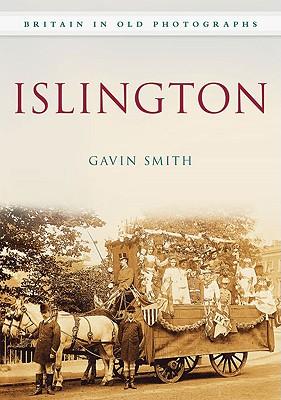 Islington in Old Photographs - Smith, Gavin, Dr.