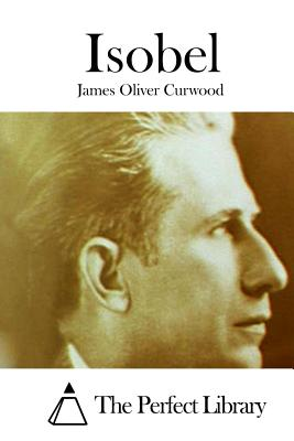 Isobel - Curwood, James Oliver, and The Perfect Library (Editor)
