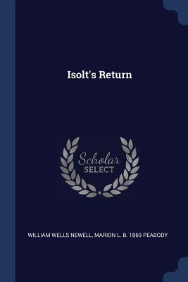Isolt's Return - Newell, William Wells, and Peabody, Marion L B 1869