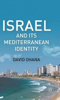 Israel and Its Mediterranean Identity - Ohana, David