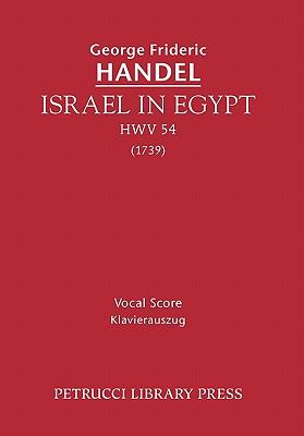 Israel in Egypt, HWV 54: Vocal score - Handel, George Frideric, and Mendelssohn, Felix (Composer), and Nicholl, Horace Wadham (Editor)