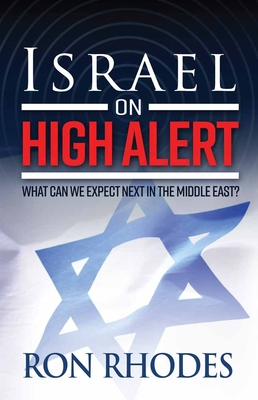 Israel on High Alert: What Can We Expect Next in the Middle East? - Rhodes, Ron, Dr.