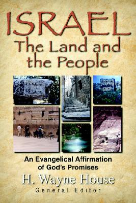 Israel: The Land and the People - House, H Wayne, Prof., PhD (Editor)
