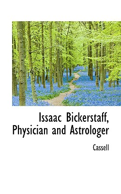Issaac Bickerstaff, Physician and Astrologer - Cassell