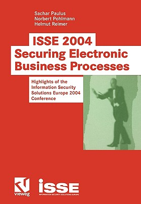 ISSE 2004 Securing Electronic Business Processes: Highlights of the Information Security Solutions Europe 2004 Conference - Paulus, Sacher, and Pohlmann, Norbert (Editor), and Reimer, Helmut (Editor)