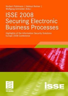 ISSE 2008 Securing Electronic Business Processes: Highlights of the Information Security Solutions Europe 2008 Conference - Pohlmann, Norbert (Editor), and Reimer, Helmut (Editor), and Schneider, Wolfgang, OBE (Editor)